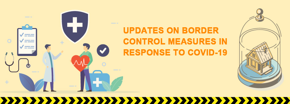 Updates on Border Control Measures in Response to COVID-19